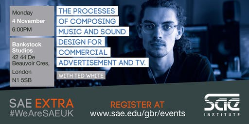 SAE EXTRA (LDN): The Processes of Composing Music and Sound Design for Commercial Advertisement and TV
