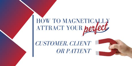 How To Magnetically Attract More Customers, Clients & Patients tickets