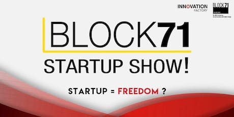 BLOCK71 STARTUP SHOW! Startup life = Freedom?? tickets