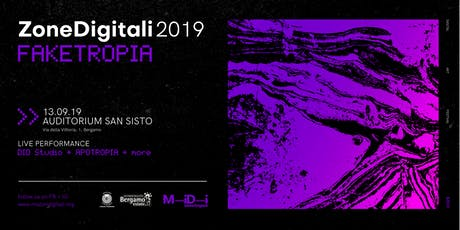 MiDi Motori Digitali presenta Zone Digitali 2019 - FAKETROPIA biglietti
