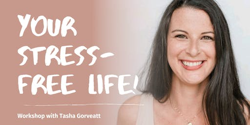 Your Stress-Free Life Workshop with Tasha Gorveatt
