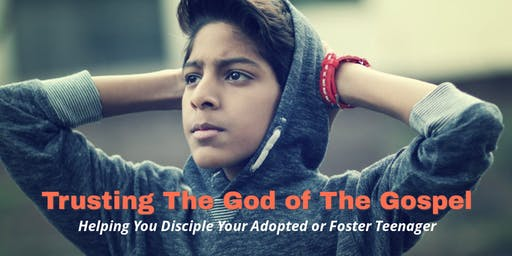 Helping You Disciple Your Adopted or Foster Teenager
