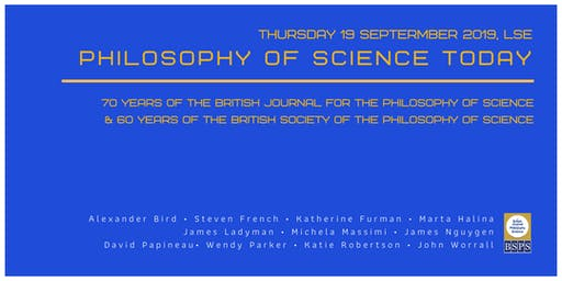 Philosophy of Science Today: BJPS/BSPS Anniversary Conference