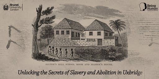 Breaking the Silence : Unlocking the Secrets of Slavery and Abolition in Uxbridge