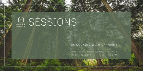 Greenhouse Session 05: Cooking with Cannabis tickets