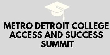 2019 Metro Detroit College Access and Success Summit