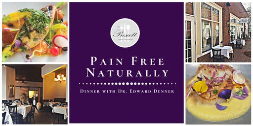 Pain Free Naturally, FREE Dinner Event with Dr.  Edward Denner