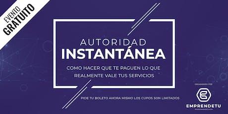 Autoridad Instantánea: Como usar tu imagen y marca personal para aumentar el valor de tus servicios. tickets