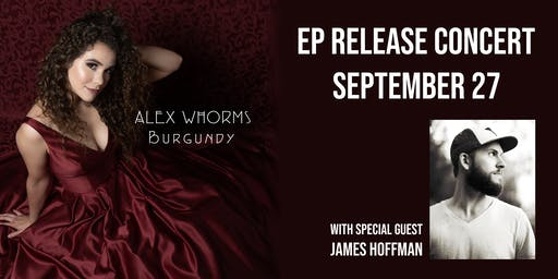 """Alex Whorms """"Burgundy"""" EP Release Concert with special guest James Hoffman"""