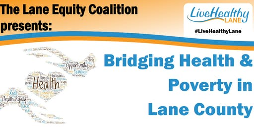 The Lane Equity Coalition presents: Bridging Health & Poverty in Lane County