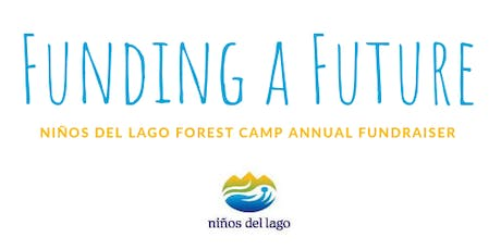 Funding a Future -  Niños del Lago Forest Camp Annual Fundraiser tickets