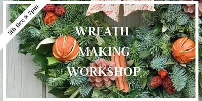 Wreath Making Workshop 5th Dec 7pm