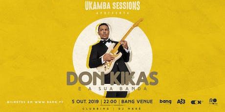 Don Kikas e a sua Banda | Clubbing com dj Naré bilhetes