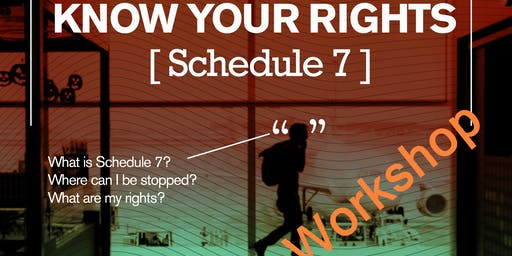 Workshop on Schedule 7- what are your rights?