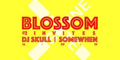 Blossom #2 invites Dj Skull, Somewhen