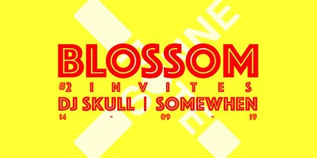 Blossom #2 invites Dj Skull, Somewhen Tickets