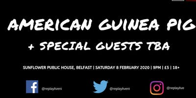 ReplayLive presents... American Guinea Pig + Guests