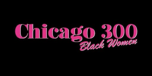 "Chicago ""300"" Black Women ""2020"" Black Gala & Awards Ceremony"