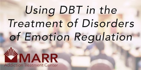 CE Event: Using DBT in the Treatment of Disorders of Emotion Regulation tickets