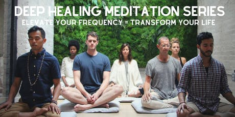 Deep Healing Meditation Series: Elevate Your Frequency, Transform Your Life tickets