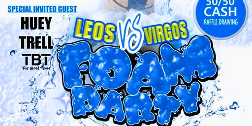 LADIES NIGHT PRESENT THE ULTIMATE FOAM PARTY! VIRGOS VS LEOS LITUATION!