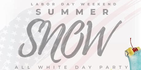 """SUMMER SNOW ALL WHITE DAY PARTY AND BBQ LABOR DAY WEEKEND"" tickets"