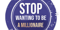 Stop wanting to be a Millionaire