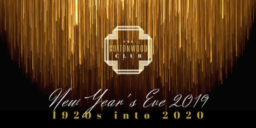 NEW YEAR'S EVE 1920s into 2020 at The Cottonwood Club