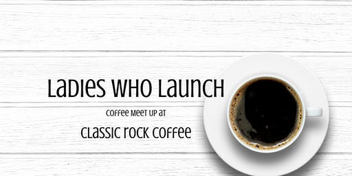 Ladies Who Launch - Classic Rock Coffee Meet Up