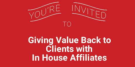 Giving Value Back to Your Clients Using In House Affiliates tickets