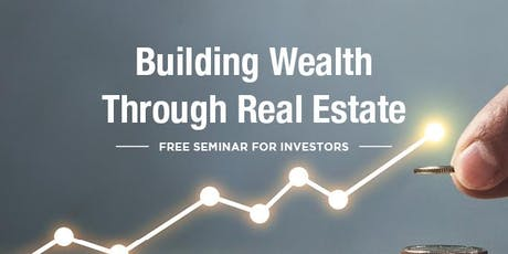 FREE Building Wealth Through Real Estate Seminar for Investors tickets