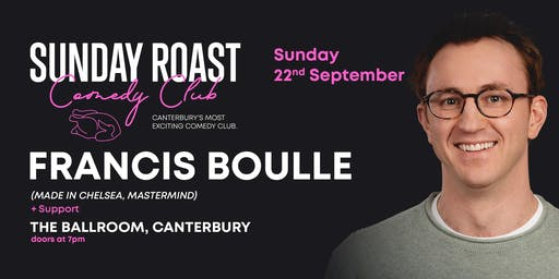 Sunday Roast Comedy Club w/ Francis Boulle + More!