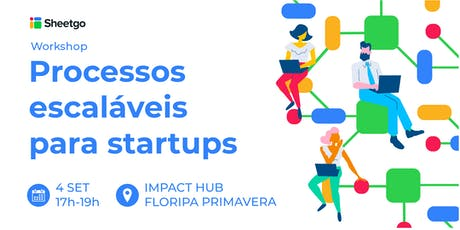 Processos escaláveis para startups - Impact Hub ingressos