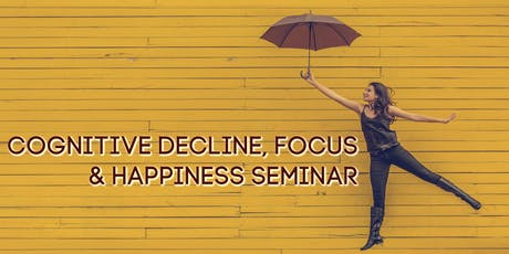 Cognitive Decline, Focus and Happiness Seminar tickets