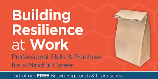 Building Resilience at Work: Skills & Practices for a Mindful Career