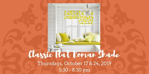 Classic Flat Roman Shade • October 17 & 24, 2019