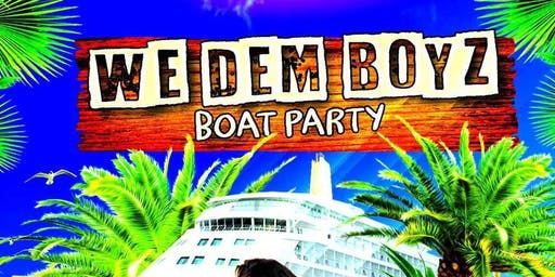 WE DEM BOYZ BOAT PARTY