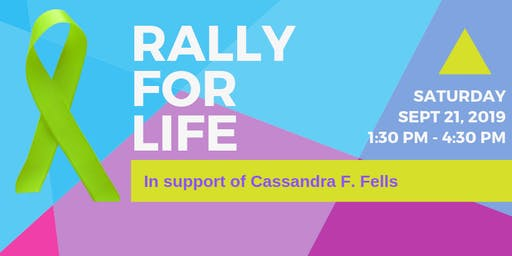 Rally for Life In Support of Cassandra F. Fells