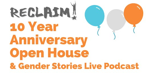 RECLAIM 10 Year Anniversary Open House & Gender Stories Live Podcast