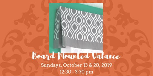 Board Mounted Valance • October 13 & 20, 2019