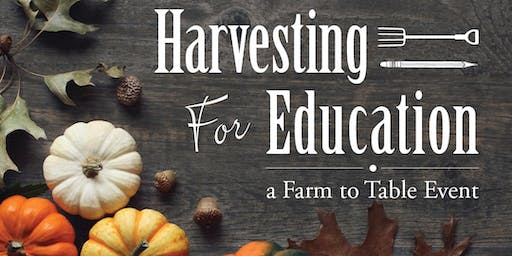 Harvesting For Education.....            Farm to Table Dinner