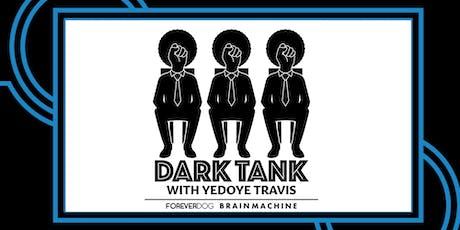 Dark Tank with Yedoye Travis  tickets