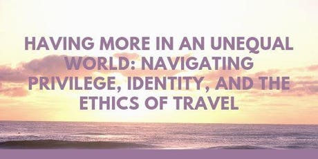 Valued Voices: Navigating Privilege,Identity & the Ethics of Travel tickets