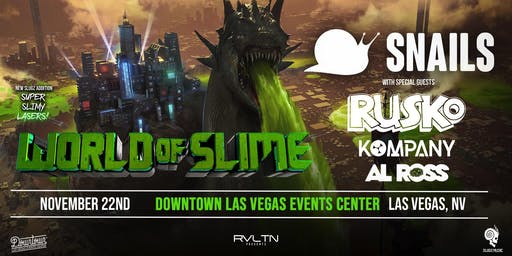 RVLTN Presents: SNAILS — WORLD OF SLIME w/ Rusko, Kompany & Al Ross! (18+)
