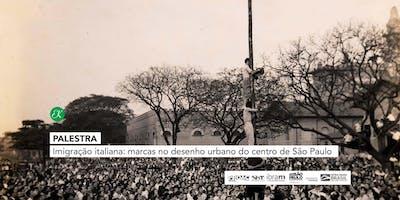 Palestra Imigração italiana → Marcas no desenho urbano do centro de São Paulo