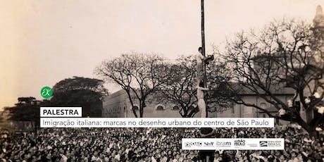 Palestra Imigração italiana → Marcas no desenho urbano do centro de São Paulo tickets