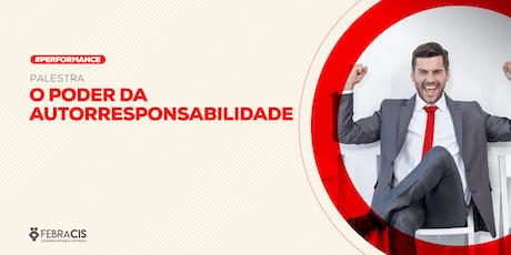 [BRASÍLIA/DF] PALESTRA EXCLUSIVA - O Poder da Autorresponsabilidade 17/09/2019 ingressos