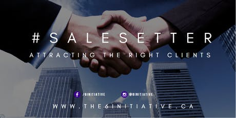 The 6 INITIATIVE Presents: #SALESETTER - Attracting the Right Clients tickets