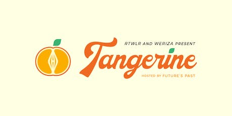 Tangerine: an Art and Music Day Party presented by Rottweiler and WERIZA tickets