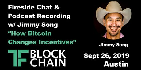 Fireside Chat w/ Jimmy Song | How Bitcoin Changes Incentives | TF Blockchain Austin | 9/26/2019 tickets